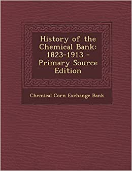 History Of The Chemical Bank: 1823-1913 - Primary Source Edition