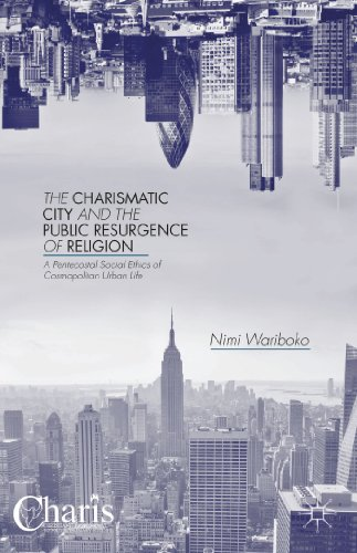 The Charismatic City and the Public Resurgence of Religion: A Pentecostal Social Ethics of Cosmopolitan Urban Life (Christianity and Renewal - Interdisciplinary Studies)