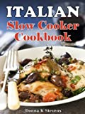 Italian Style Slow Cooker Recipes: The Taste of Italy Simplified