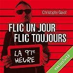 Flic un jour, flic toujours : La 97e heure | Christophe Gavat