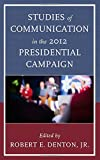 img - for Studies of Communication in the 2012 Presidential Campaign (Lexington Studies in Political Communication) book / textbook / text book