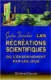 echange, troc Gaston Tissandier - Les récréations scientifiques ou l'enseignement par les jeux