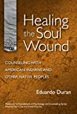Healing the Soul Wound: Counseling with American Indians and Other Native Peoples (Multicultural Foundations of Psychology and Counseling)