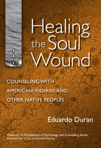 Healing the Soul Wound: Counseling with American Indians...