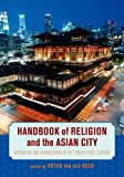 Handbook of Religion and the Asian City: Aspiration and Urbanization in the Twenty-First Century (Hardcover)