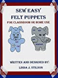 Sew Easy Felt Puppets for Classroom or Home Use
