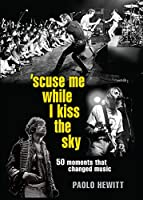 'Scuse Me While I Kiss the Sky: 50 Moments That Changed Music (English Edition)