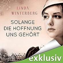 Solange die Hoffnung uns gehört Hörbuch von Linda Winterberg Gesprochen von: Eva Gosciejewicz