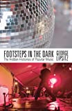 img - for Footsteps in the Dark: The Hidden Histories of Popular Music book / textbook / text book