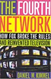 img - for The Fourth Network: How FOX Broke the Rules and Reinvented Television book / textbook / text book