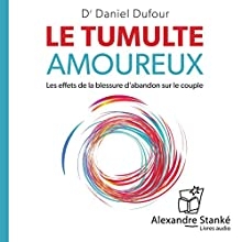 Le tumulte amoureux: Les effets de la blessure d'abandon sur le couple | Livre audio Auteur(s) : Daniel Dufour Narrateur(s) : Daniel Dufour