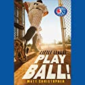 Play Ball! (       UNABRIDGED) by Matt Christopher Narrated by Nick Sullivan