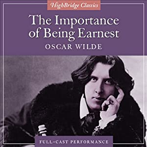 The Importance of Being Earnest (Dramatized) | [Oscar Wilde]