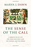 The Sense of the Call: A Sabbath Way of Life for Those Who Serve God, the Church, and the World (0802844596) by Dawn, Marva J.