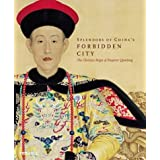 Splendors of China's Forbidden City: The Glorious Reign of Emperor Qianlong