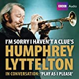 BBC I'm Sorry I Haven't A Clue's Humphrey Lyttelton In Conversation: Play As I Please