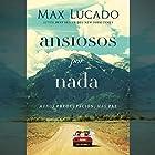 Ansiosos por nada [Anxious for Nothing]: Menos preocupación, más paz [Less Concern, More Peace] Audiobook by Max Lucado Narrated by To Be Announced
