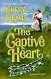 The Captive Heart (Harlequin Historical, No. 512) (0373291124) by Cheryl Reavis