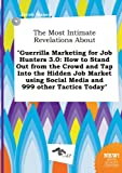 img - for The Most Intimate Revelations about Guerrilla Marketing for Job Hunters 3.0: How to Stand Out from the Crowd and Tap Into the Hidden Job Market Using book / textbook / text book