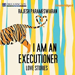 I Am an Executioner: Love Stories | [Rajesh Parameswaran]