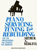 Piano Servicing, Tuning, and Rebuilding: For the Professional, the Student, and the Hobbyist (1879511037) by Artur A. Reblitz