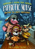 Patriotic Mouse: Boston Tea Party Participant Book 1 (Maximilian P. Mouse, Time Traveler)