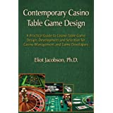 Contemporary Casino Table Game Design: A Practical Guide to Casino Table Game Design, Development and Selection for Casino Management and Game Developers ~ Eliot Jacobson Ph.D.