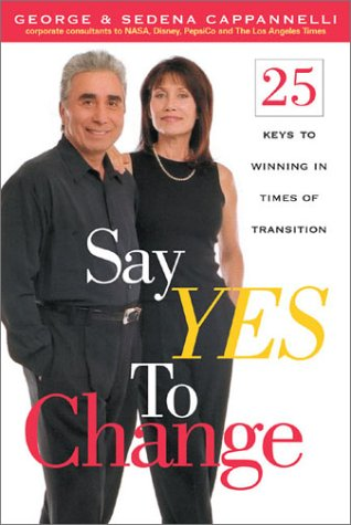 Say Yes to Change : 25 Keys to Winning in Times of Transition, GEORGE A. CAPPANNELLI, SEDENA C. CAPPANNELLI