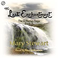 The Last Enchantment: The Arthurian Saga, Book 3 Audiobook by Mary Stewart Narrated by Nicol Williamson