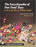 img - for The Encyclopedia of Fast Food Toys: Jack in the Box to White Castle (A Schiffer Book for Collectors) book / textbook / text book
