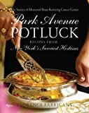 Park Avenue Potluck: Recipes from New York's Savviest Hostesses (0847829898) by The Society of Memorial Sloan Kettering