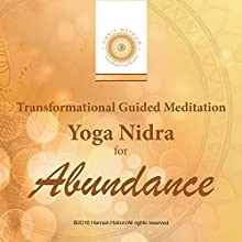 Transformational Guided Meditation: Yoga Nidra for Abundance Discours Auteur(s) : Hannah Helton Narrateur(s) : Hannah Helton