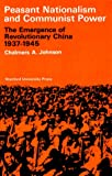 Peasant Nationalism and Communist Power: The Emergence of Revolutionary China, 1937-1945