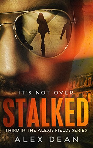 Stalked: A Mystery Suspense Cop Thriller (Alexis Fields Thrill Series Book 3)