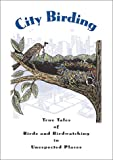 City Birding: True Tales of Birds and Birdwatching in Unexpected Places (0811700275) by Kaufman, Kenn