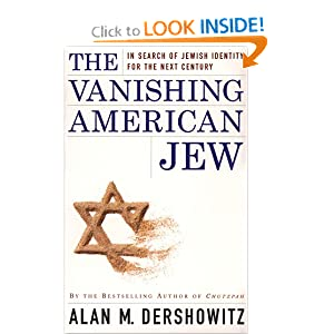 The Vanishing American Jew : In Search of Jewish Identity for the Next Century Alan M. Dershowitz