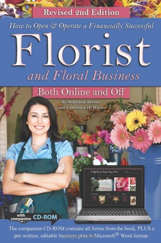 How to Open & Operate a Financially Successful Florist & Floral Business Both Online & Off (How to Open and Operate a Financially Successful...)