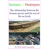 Saviours or Destroyers: The relationship between the human species and the rest of life on Earthby Neil Paul Cummins