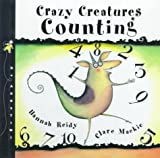 img - for Crazy Creatures Counting: Written by Hannah Reidy ; Illustrated by Clare Mackie (Crazy Creature Concepts) book / textbook / text book