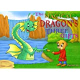 Children's Book: The Magical Dragon's Three Gifts (A Beautifully Illustrated Children's Picture Book; Perfect Bedtime Story) (English Edition)