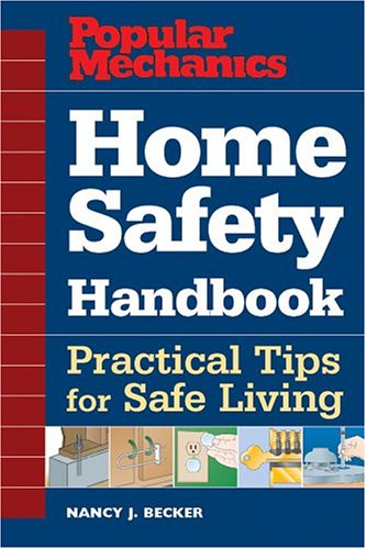 Popular Mechanics Home Safety Handbook: Practical Tips for Safe Living