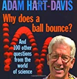 Why Does A Ball Bounce?: And 100 Other Questions From the Worlds of Science