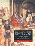 The closing of the Western mind: the rise of faith and the fall of reason.. (0434008532) by Freeman, Charles