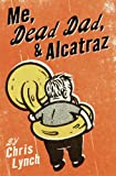Me, Dead Dad, & Alcatraz (0060597097) by Lynch, Chris
