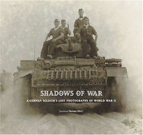 Shadows of War: A German Soldier's Lost Photographs of World War II