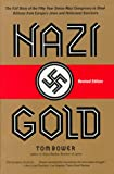 Nazi Gold: The Full Story of the Fifty-Year Swiss-Nazi Conspiracy to Steal Billions from Europe's Jews and Holocaust Survivors (0061099821) by Bower, Tom