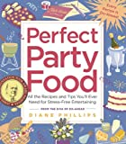 Perfect Party Food: All the Recipes and Tips Youll Ever Need for Stress-Free Entertaining from the Diva of Do-Ahead