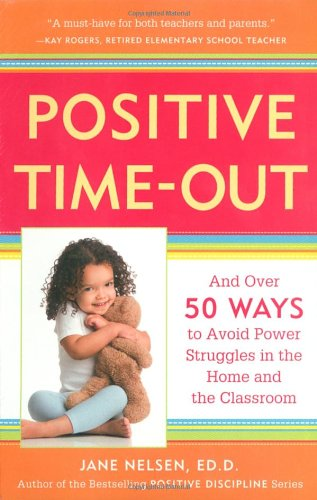 Positive Time-Out: And Over 50 Ways to Avoid Power Struggles in the Home and the Classroom (Positive Discipline Nelson compare prices)