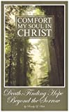 img - for Comfort My Soul in Christ: Death: Finding Hope Beyond the Sorrow book / textbook / text book