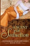 A Scent of Seduction (An Unlikely Husband Book 4) (Volume 4)